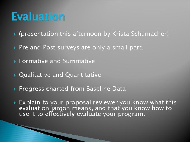 Evaluation (presentation this afternoon by Krista Schumacher) Pre and Post surveys are only a