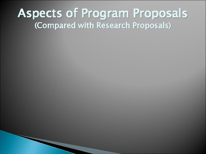 Aspects of Program Proposals (Compared with Research Proposals)