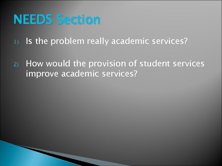 NEEDS Section 1) Is the problem really academic services? 2) How would the provision