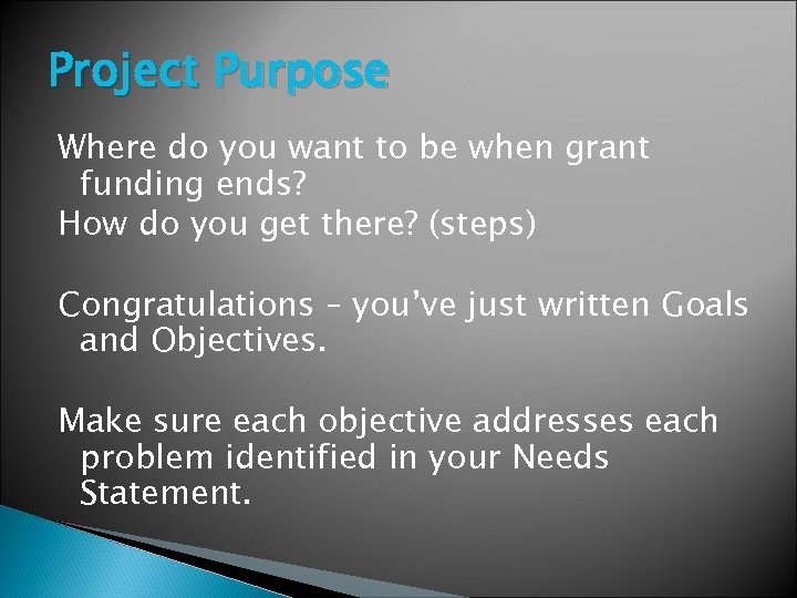 Project Purpose Where do you want to be when grant funding ends? How do