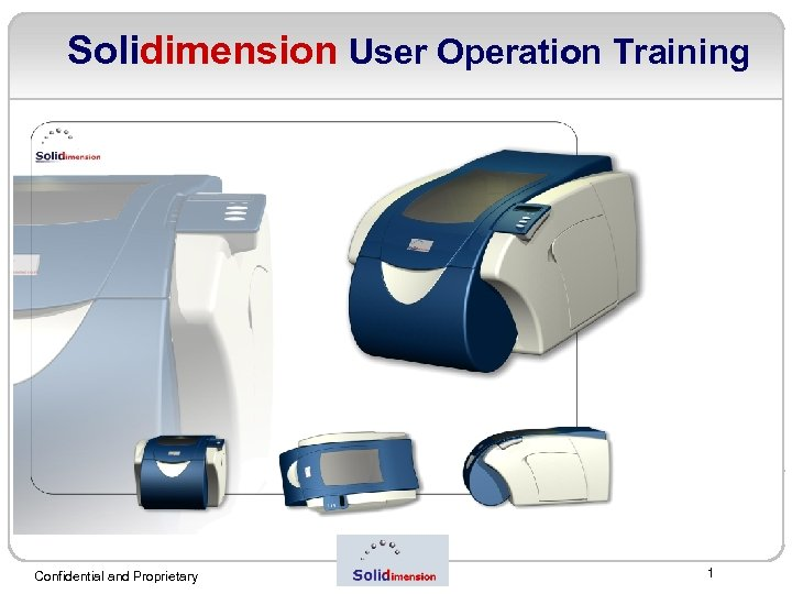 Solidimension User Operation Training Confidential and Proprietary 1