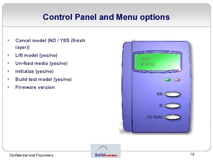 Control Panel and Menu options • Cancel model (NO / YES (finish layer)) •