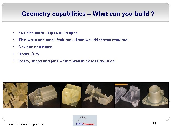 Geometry capabilities – What can you build ? • Full size parts – Up