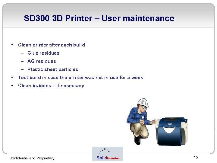 SD 300 3 D Printer – User maintenance • Clean printer after each build