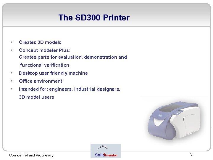 The SD 300 Printer • Creates 3 D models • Concept modeler Plus: Creates