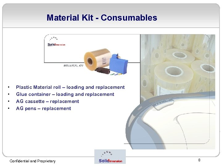 Material Kit - Consumables • • Plastic Material roll – loading and replacement Glue