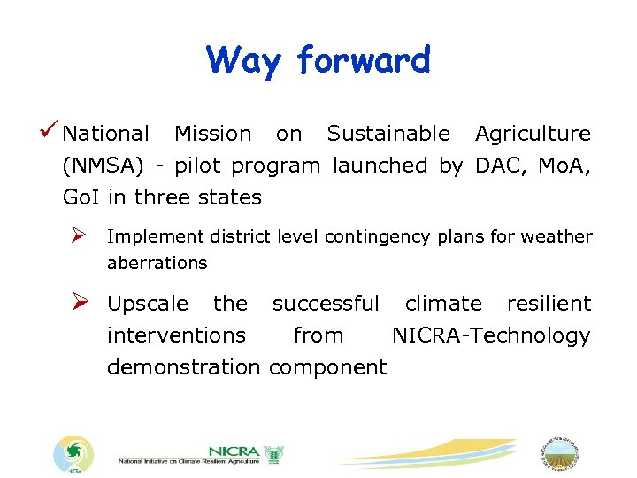 Way forward ü National Mission on Sustainable Agriculture (NMSA) - pilot program launched by