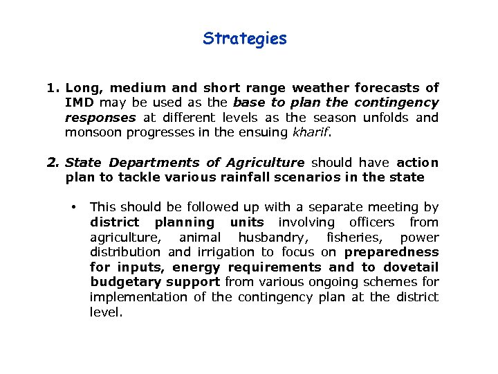 Strategies 1. Long, medium and short range weather forecasts of IMD may be used