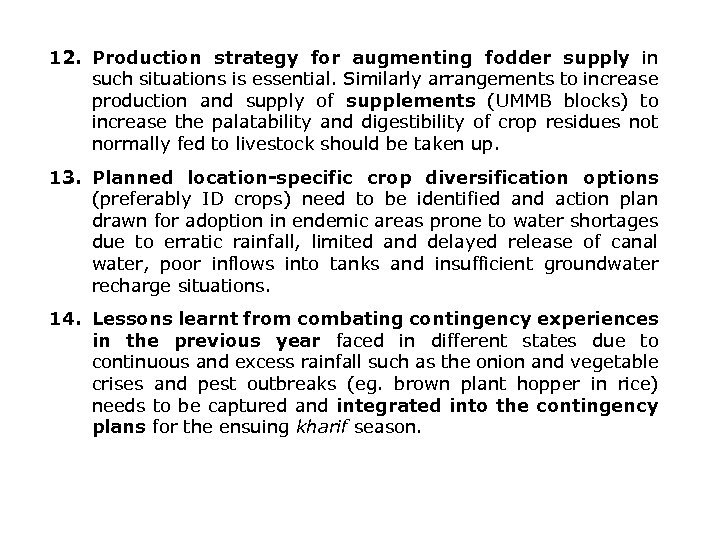 12. Production strategy for augmenting fodder supply in such situations is essential. Similarly arrangements