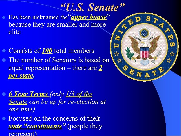 """U. S. Senate"" l Has been nicknamed the""upper house"" because they are smaller and"