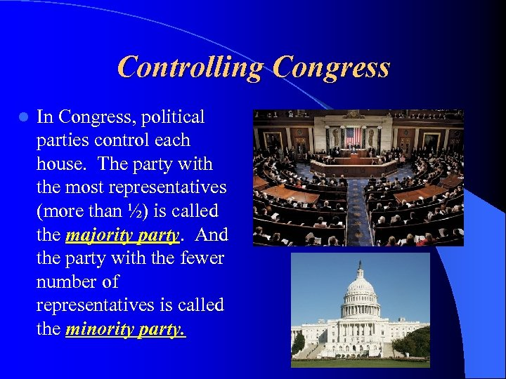 Controlling Congress l In Congress, political parties control each house. The party with the