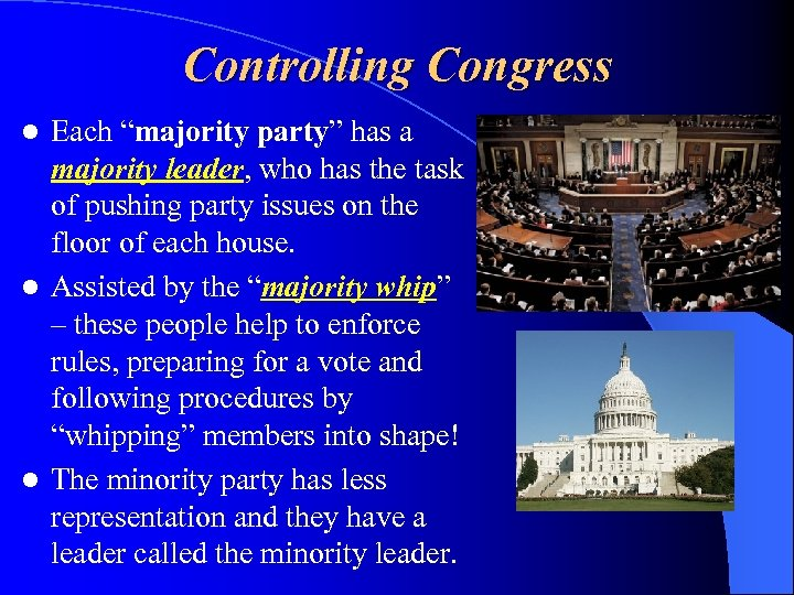 "Controlling Congress Each ""majority party"" has a majority leader, who has the task of"
