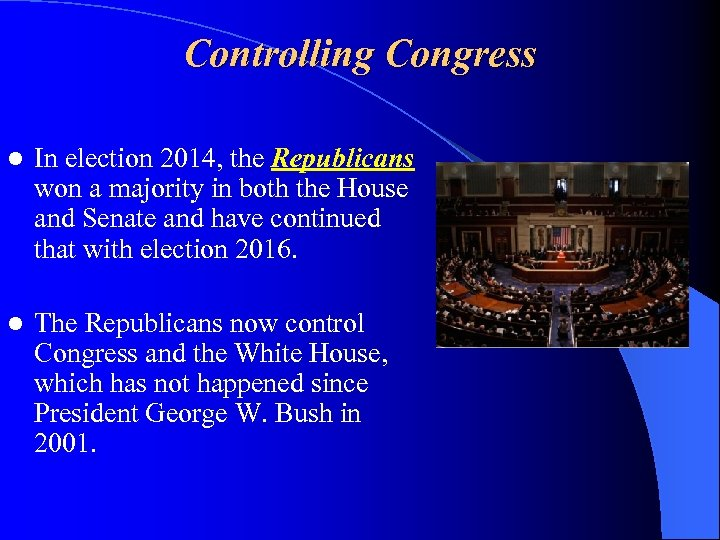 Controlling Congress l In election 2014, the Republicans won a majority in both the