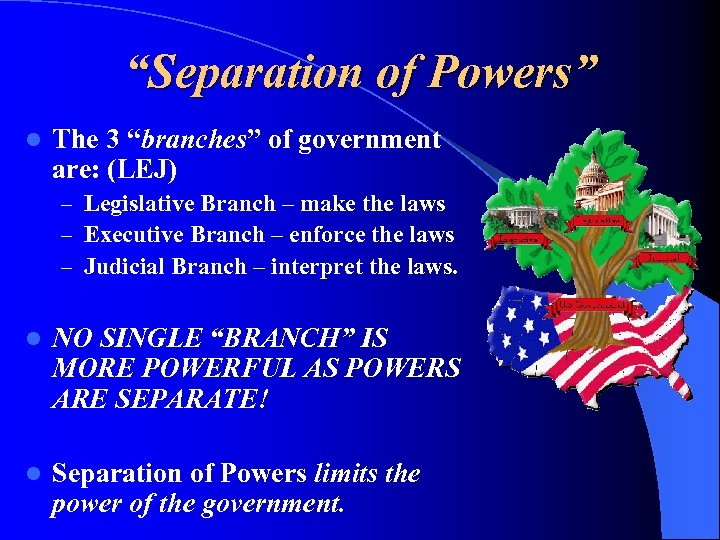 """Separation of Powers"" l The 3 ""branches"" of government are: (LEJ) – Legislative Branch"