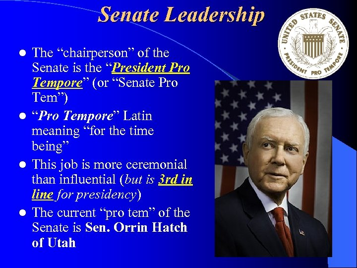 "Senate Leadership The ""chairperson"" of the Senate is the ""President Pro Tempore"" (or ""Senate"