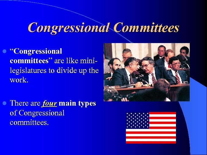 "Congressional Committees l ""Congressional committees"" are like minilegislatures to divide up the work. l"