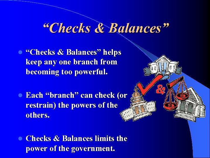 """Checks & Balances"" l ""Checks & Balances"" helps keep any one branch from becoming"