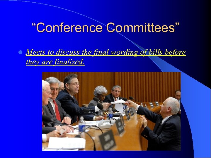 """Conference Committees"" l Meets to discuss the final wording of bills before they are"