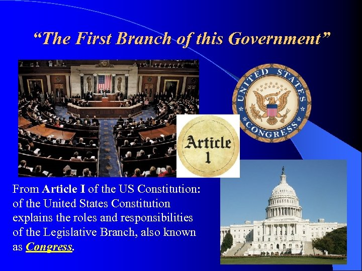 """The First Branch of this Government"" From Article I of the US Constitution: of"