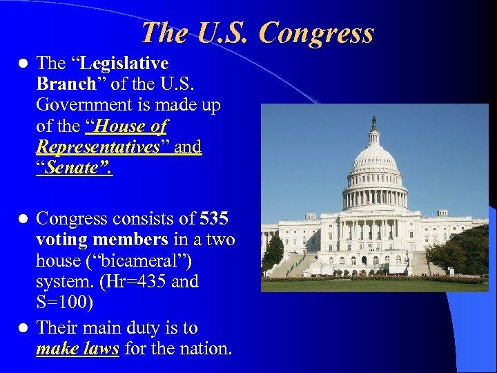 "The U. S. Congress l The ""Legislative Branch"" of the U. S. Government is"