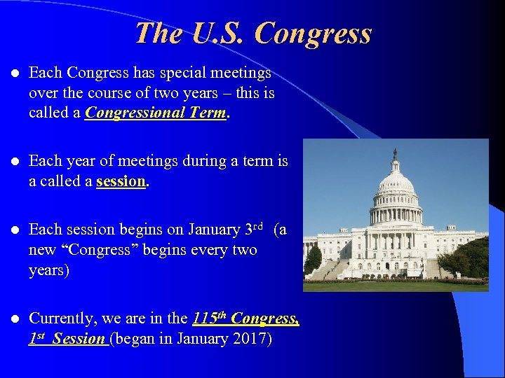 The U. S. Congress l Each Congress has special meetings over the course of