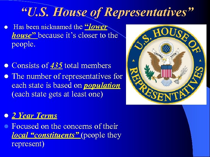 """U. S. House of Representatives"" l Has been nicknamed the ""lower house"" because it's"