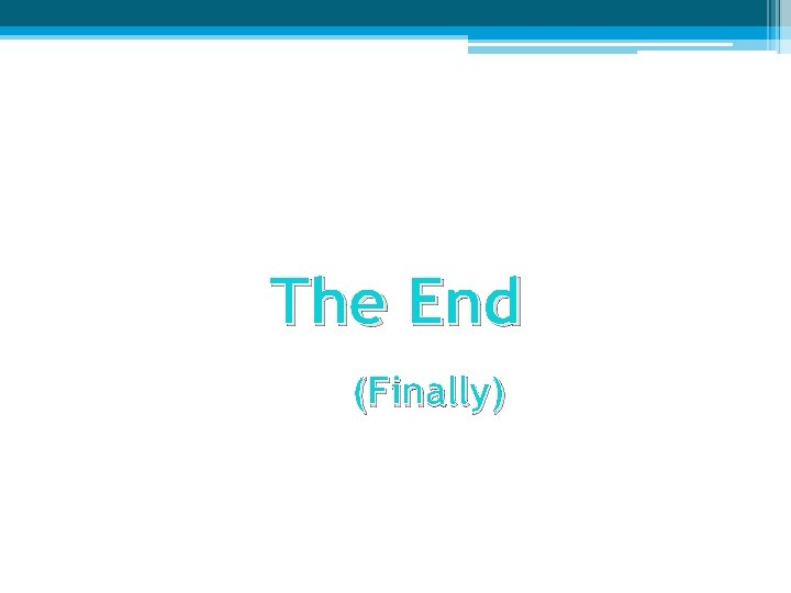 The End (Finally)