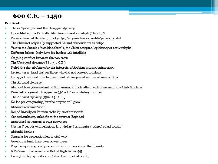 600 C. E. – 1450 Political: • The early caliphs and the Umayyad dynasty