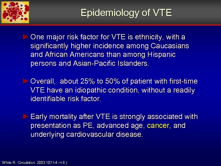 Epidemiology of VTE ► One major risk factor for VTE is ethnicity, with a