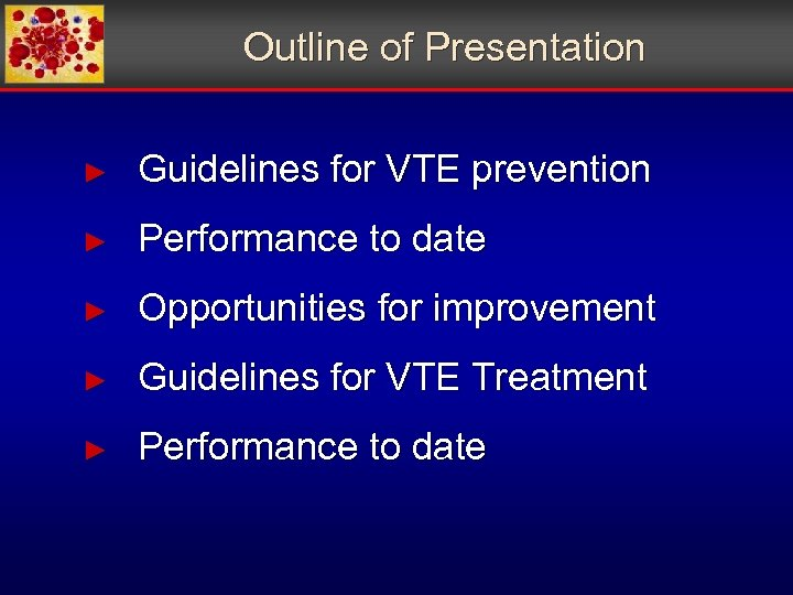 Outline of Presentation ► Guidelines for VTE prevention ► Performance to date ► Opportunities