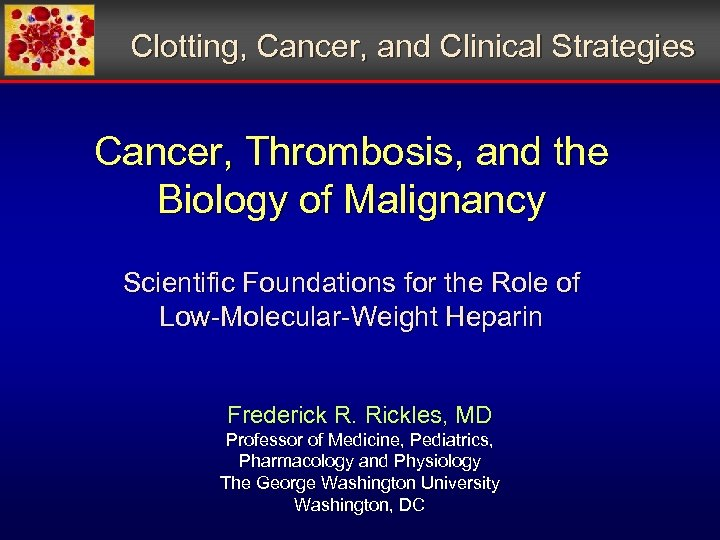Clotting, Cancer, and Clinical Strategies Cancer, Thrombosis, and the Biology of Malignancy Scientific Foundations