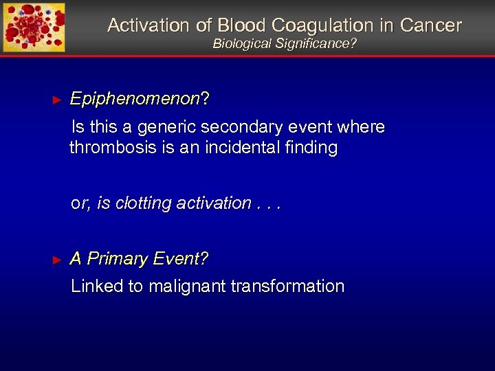 Activation of Blood Coagulation in Cancer Biological Significance? ► Epiphenomenon? Is this a generic