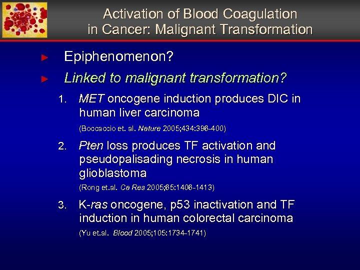 Activation of Blood Coagulation in Cancer: Malignant Transformation ► Epiphenomenon? ► Linked to malignant