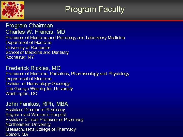 Program Faculty Program Chairman Charles W. Francis, MD Professor of Medicine and Pathology and