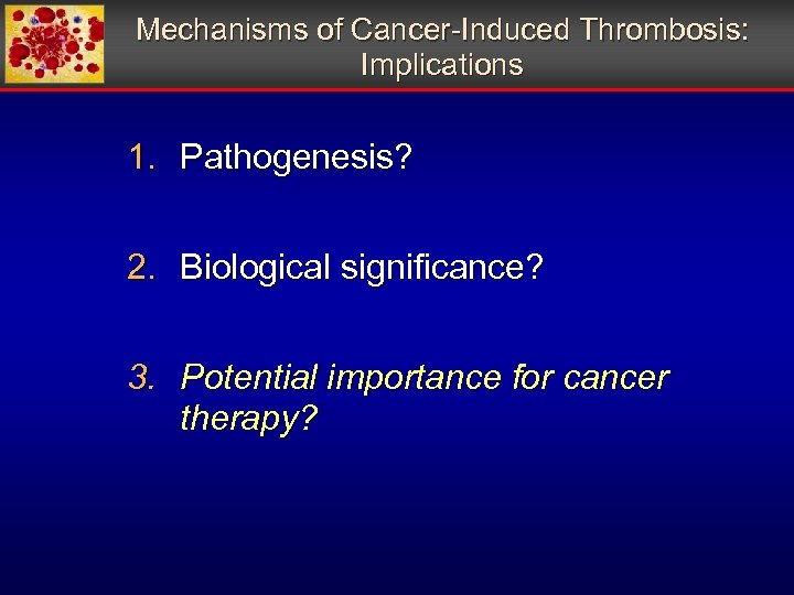 Mechanisms of Cancer-Induced Thrombosis: Implications 1. Pathogenesis? 2. Biological significance? 3. Potential importance for