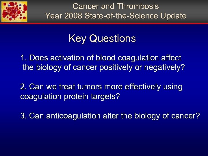 Cancer and Thrombosis Year 2008 State-of-the-Science Update Key Questions 1. Does activation of blood