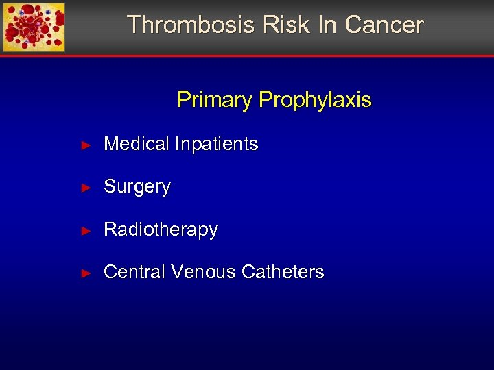 Thrombosis Risk In Cancer Primary Prophylaxis ► Medical Inpatients ► Surgery ► Radiotherapy ►