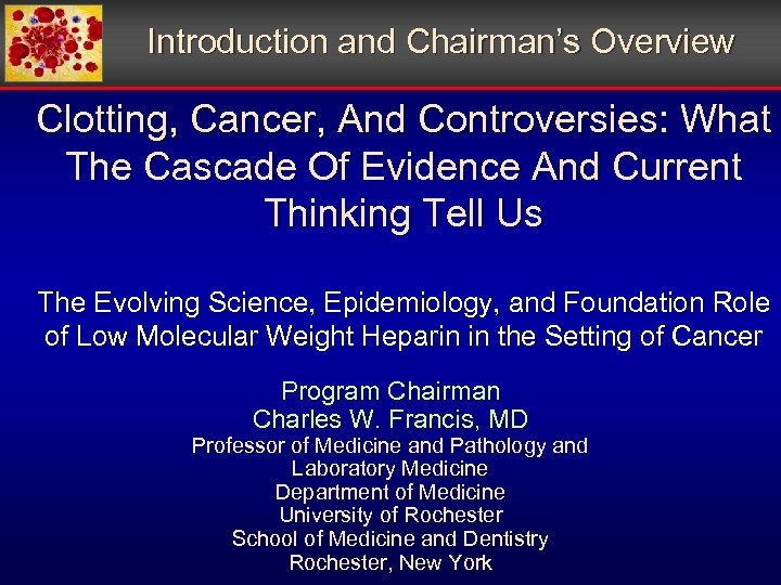 Introduction and Chairman's Overview Clotting, Cancer, And Controversies: What The Cascade Of Evidence And