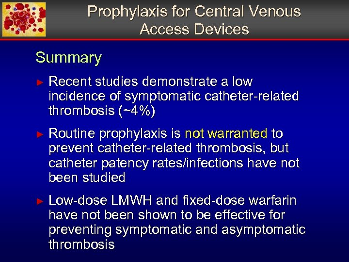 Prophylaxis for Central Venous Access Devices Summary ► Recent studies demonstrate a low incidence