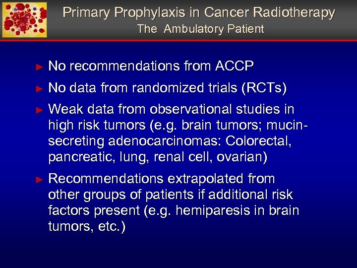 Primary Prophylaxis in Cancer Radiotherapy The Ambulatory Patient ► No recommendations from ACCP ►