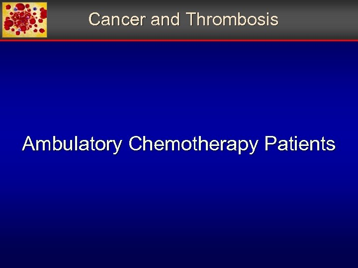 Cancer and Thrombosis Ambulatory Chemotherapy Patients