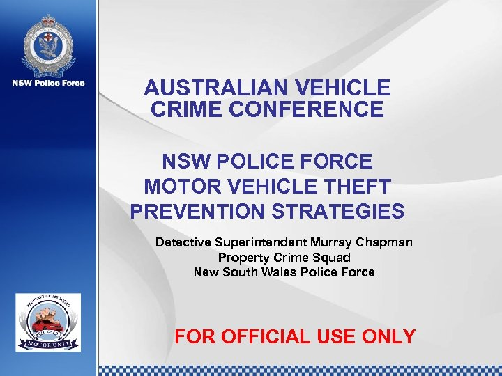 AUSTRALIAN VEHICLE CRIME CONFERENCE NSW POLICE FORCE MOTOR VEHICLE THEFT PREVENTION STRATEGIES Detective Superintendent