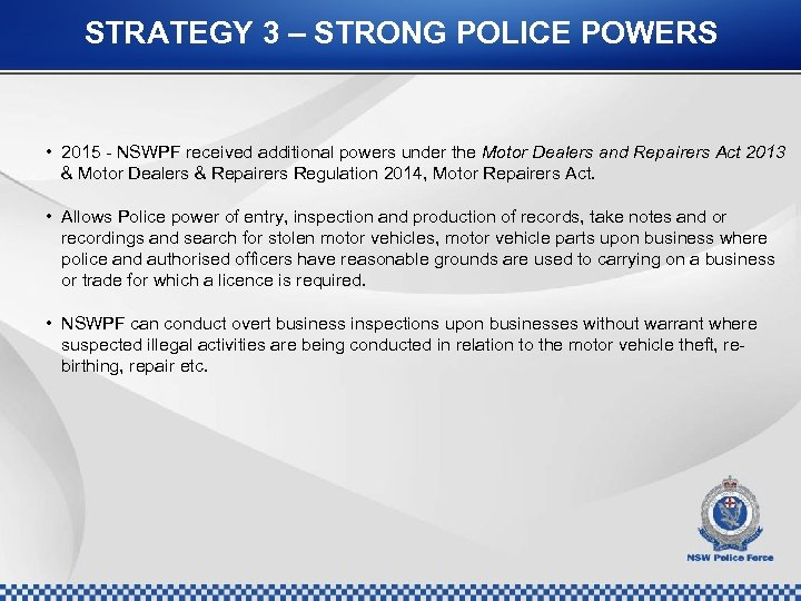 STRATEGY 3 – STRONG POLICE POWERS • 2015 - NSWPF received additional powers under