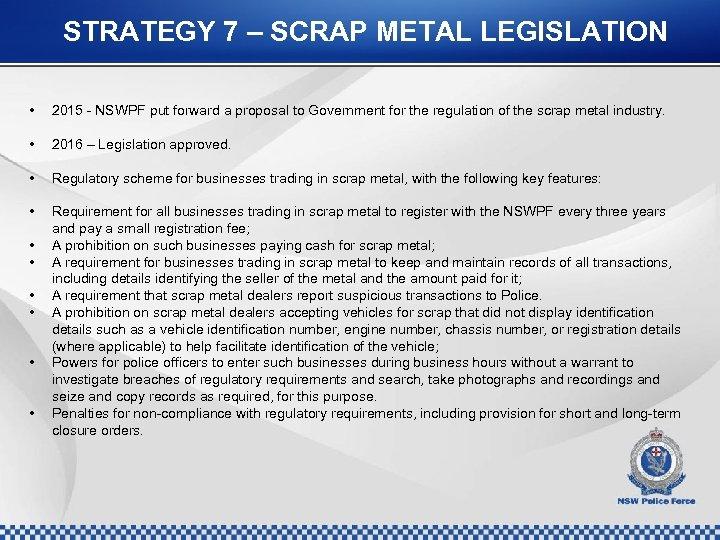 STRATEGY 7 – SCRAP METAL LEGISLATION • • 2015 - NSWPF put forward a