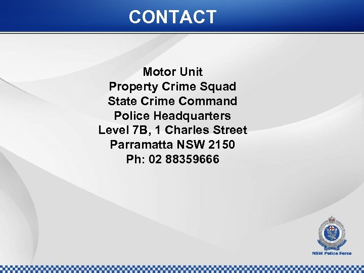 CONTACT Motor Unit Property Crime Squad State Crime Command Police Headquarters Level 7 B,