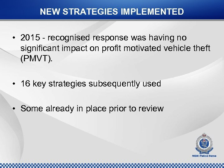 NEW STRATEGIES IMPLEMENTED • 2015 - recognised response was having no significant impact on