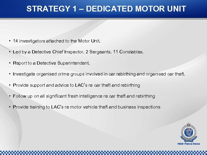 STRATEGY 1 – DEDICATED MOTOR UNIT • 14 investigators attached to the Motor Unit.
