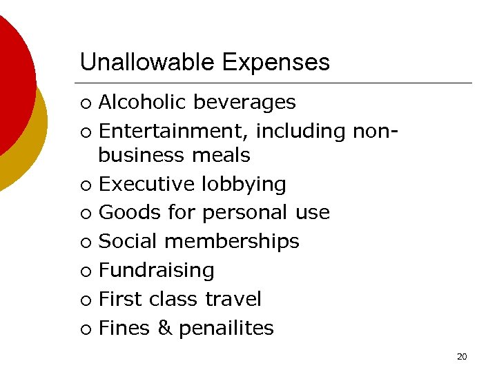 Unallowable Expenses Alcoholic beverages ¡ Entertainment, including nonbusiness meals ¡ Executive lobbying ¡ Goods