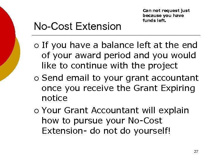 No-Cost Extension Can not request just because you have funds left. If you have
