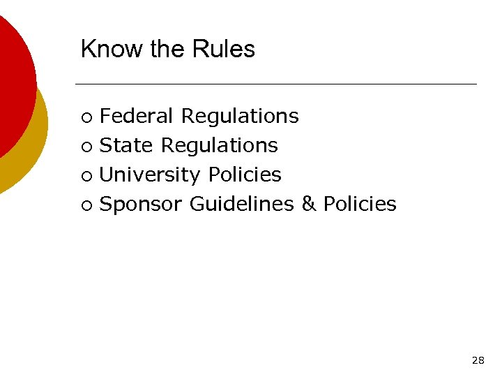 Know the Rules Federal Regulations ¡ State Regulations ¡ University Policies ¡ Sponsor Guidelines